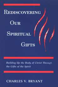 Rediscovering Our Spiritual Gifts  -     By: Charles Bryant