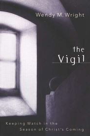 The Vigil: Keeping Watch in the Season of Christ's Coming   -     By: Wendy M. Wright