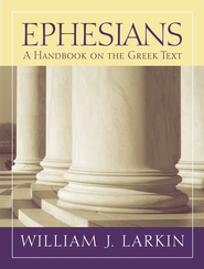 Ephesians: Baylor Handbook on the Greek New Testament [BHGNT]  -     By: William J. Larkin