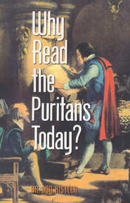 Why Read the Puritans Today?    -     By: Don Kistler