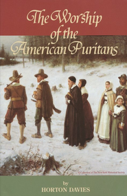 Worship of the American Puritans  -     By: Horton Davies