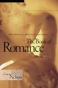 The Book of Romance: What Solomon Says About Love, Sex, and Intimacy - eBook  -     By: Tommy Nelson