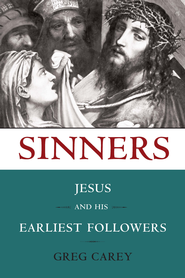 Sinners: Jesus and His Earliest Followers  -     By: Greg Carey