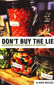 Don't Buy the Lie: Discerning Truth in a World of Deception   -     By: Mark Matlock