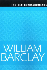 The Ten Commandments   -     By: William Barclay