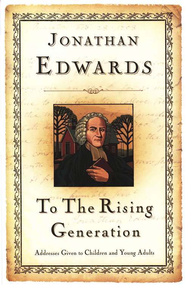 To the Rising Generation: Addresses Given to Children and Young Adults  -     By: Jonathan Edwards