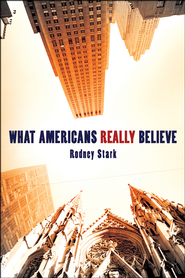 What Americans Really Believe  -     By: Rodney Stark