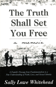 The Truth Shall Set You Free: A Memoir   -     By: Sally Lowe Whitehead