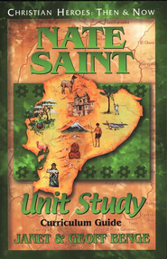 Christian Heroes: Then & Now--Nate Saint Unit Study Curriculum Guide  -              By: Janet Benge, Geoff Benge