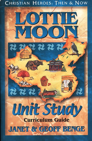 Christian Heroes: Then & Now--Lottie Moon Unit Study Curriculum Guide  -     By: Janet Benge, Geoff Benge