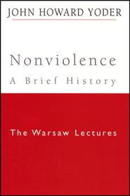 Nonviolence--A Brief History: The Warsaw Lectures   -     By: John Howard Yoder