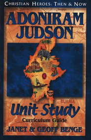 Christian Heroes Then & Now: Adoniram Judson, Unit Study  Curriculum Guide  -     By: Janet Benge, Geoff Benge