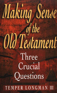 Making Sense of the Old Testament: 3 Crucial Questions  -     By: Tremper Longman III