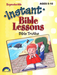 Instant Bible Lessons for Ages 5-10: Bible Truths   -