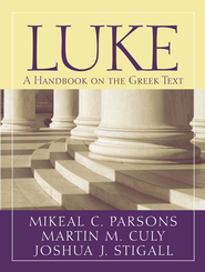 Luke: Baylor Handbook on the Greek New Testament  [BHGNT]  -     By: Mikeal C. Parsons, Martin M. Culy, Joshua J. Stigall