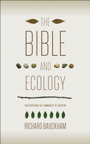 The Bible and Ecology: Rediscovering the Community of Creation  -              By: Richard Bauckham