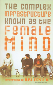 The Complex Infrastructure Known as the Female Mind: According to Relient K - eBook  -     By: Relient K