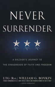 Never Surrender: A Soldier's Journey to the Crossroads of Faith and Freedom  -     By: General Jerry Boykin, Lynn Vincent