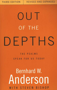 Out of the Depths: The Psalms Speak for Us Today: 3rd Edition, Revised & Expanded  -     By: Bernhard W. Anderson, Steven Bishop