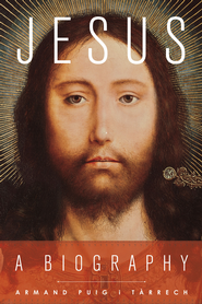 Jesus: A Biography  -     By: Armand Puig i Tarrech