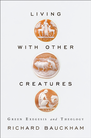Living with Other Creatures: Green Exegesis and Theology  -     By: Richard Bauckham