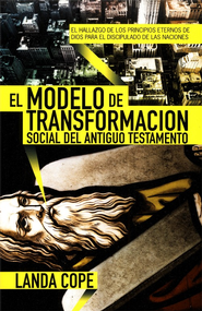 El Modelo de Transformacion Social del Antiguo Testamento, The Model of Social Transformation of the Old Testament  -     By: Landa Cope