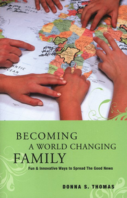 Becoming a World Changing Family  -     By: Donna Thomas