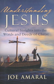 Understanding Jesus: Cultural Insights into the Words and Deeds of Christ  -     By: Joe Amaral