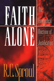 Faith Alone: The Evangelical Doctrine of Justification   -     By: R.C. Sproul