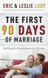 The First 90 Days of Marriage - eBook  -     By: Eric Ludy, Leslie Ludy