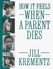 How It Feels When a Parent Dies   -              By: Jill Krementz