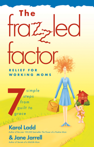 The Frazzled Factor: Relief for Working Moms - eBook  -     By: Karol Ladd, Jane Jarrell