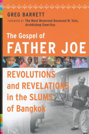 The Gospel of Father Joe: Revolutions and Revelations in the Slums of Bangkok  -     By: Greg Barrett