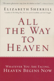 All the Way to Heaven: A Surprising Faith Journey   -     By: Elizabeth Sherrill