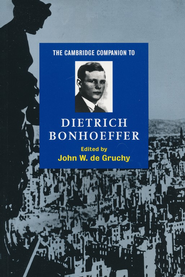 The Cambridge Companion to Dietrich Bonhoeffer   -              Edited By: John W. de Gruchy