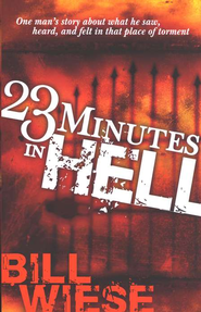 23 Minutes in Hell: One Man's Story About What He Saw, Heard, and Felt in That Place of Torment  -              By: Bill Wiese