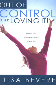 Out of Control and Loving It: Giving God Complete Control of Your Life  -     By: Lisa Bevere