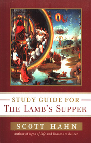 Scott Hahn's Study Guide for The Lamb's Supper  -     By: Scott Hahn