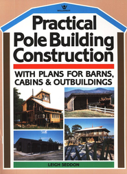 Practical Pole Building Construction   -              By: Leigh Seddon