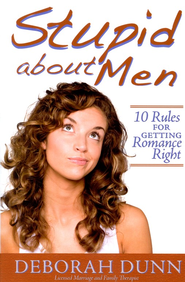 Stupid About Men: 10 Rules for Getting Romance Right   -     By: Deborah Dunn
