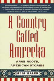 A Country Called Amreeka: Arab Roots, American Stories   -              By: Alia Malek
