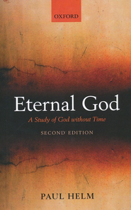 Eternal God: A Study of God Without Time   -     By: Paul Helm
