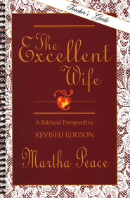The Excellent Wife: Teacher's Guide   -     By: Martha Peace