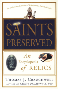 Saints Preserved: An Encyclopedia of Relics  -     By: Thomas J. Craughwell