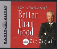 Better Than Good - audiobook on CD  -              By: Zig Ziglar