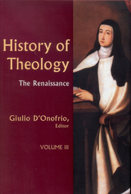 History of Theology, Volume 3: The Renaissance   -     By: Giulio D'Onofrio