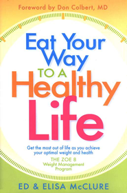 Eat Your Way to a Healthy Life: The Zoe 8 Weight Management Program  -     By: Ed McClure