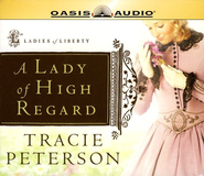 A Lady of High Regard, Ladies of Liberty Series #1 Audiobook on CD  -              By: Tracie Peterson