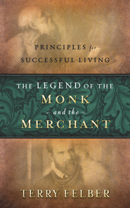 The Legend of the Monk and the Merchant: Principles for Successful Living - eBook  -     By: Terry Felber