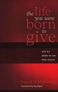 The Life You Were Born to Give: Why It's Better to Live than to Receive - eBook  -     By: David H. McKinley